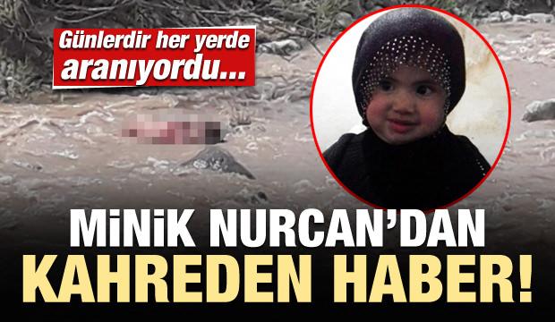 Günlerdir aranıyordu! Minik Nurcan'dan kahreden haber