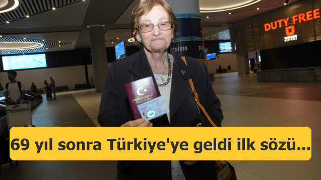 69 yıl sonra Türkiye'ye geldi ilk sözü duygulandırdı