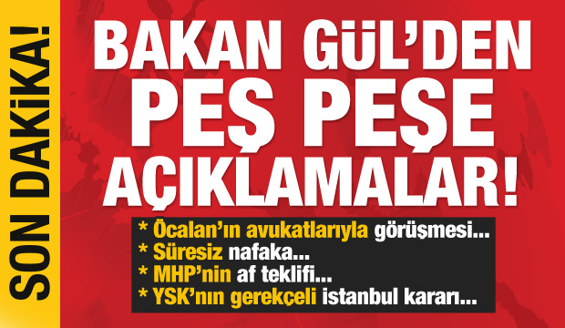 Bakan Gül'den peş peşe kritik açıklamalar!