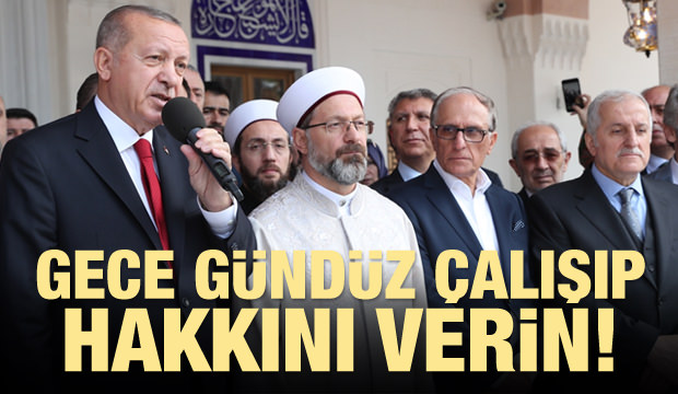 Cumhurbaşkanı Erdoğan: Gece gündüz çalışıp bu işin hakkını verelim