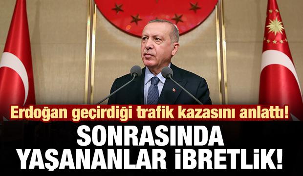 Erdoğan geçirdiği trafik kazasını anlattı!