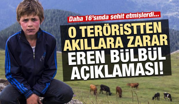 Eren'i şehit eden teröristten akıllara zarar açıklama!
