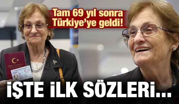 Tam 69 yıl sonra Türkiye'ye geldi! İşte ilk sözleri...