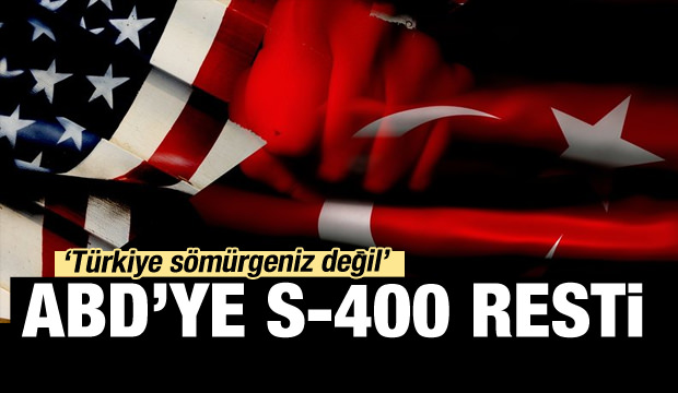 ABD'ye s-400 resti: Türkiye sömürgeniz değil