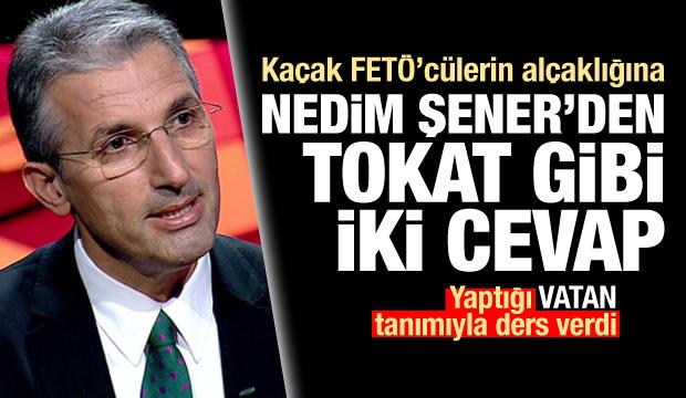 Gazeteci Nedim Şener'den kaçak FETÖ'cülere tokat gibi iki cevap