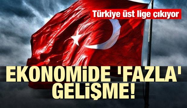 Türkiye üst lige çıkıyor! Ekonomide 'fazla' gelişme