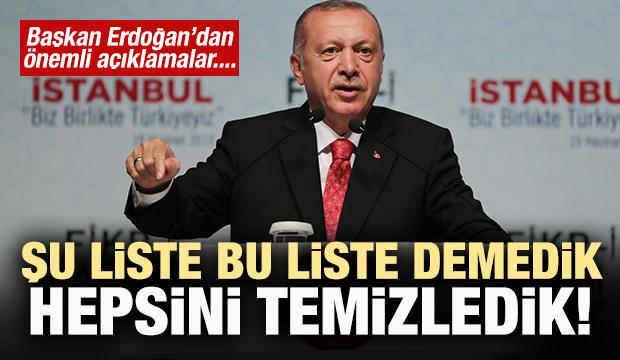Başkan Erdoğan: 'Şu liste bu liste demedik, temizledik!'