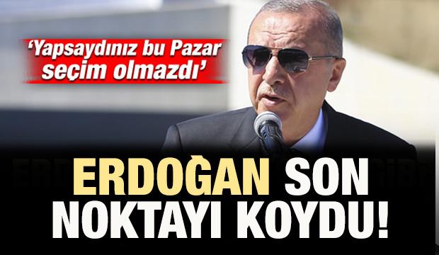 Başkan Erdoğan son noktayı koydu!