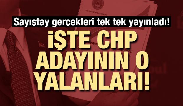 CHP adayının yalanları ve Sayıştay'ın açıklamaları