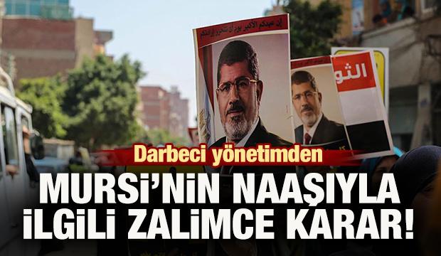 Darbeci yönetimden Mursi'nin naaşıyla ilgili zalimce karar!