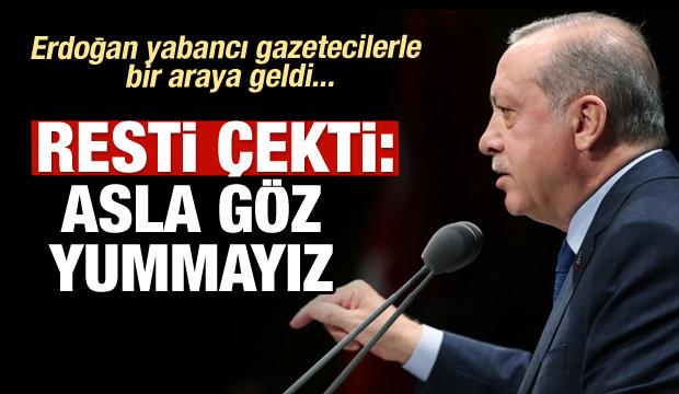 Erdoğan resti çekti: Asla göz yummayacağız