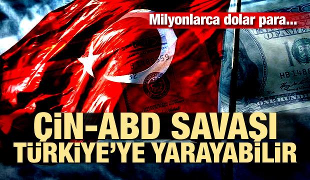 ABD-Çin savaşı Türkiye'ye yarayabilir! Milyonlarca dolar para...