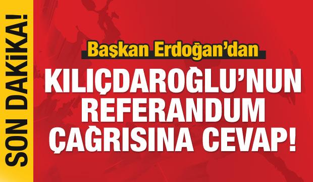 Kılıçdaroğlu'nun 'referandum' çağrısına Erdoğan'dan cevap