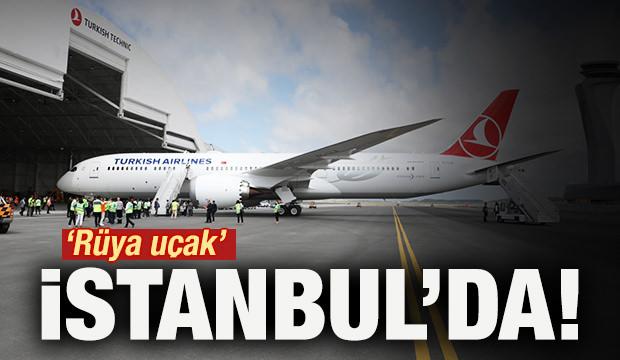 'Rüya uçak' İstanbul'da!