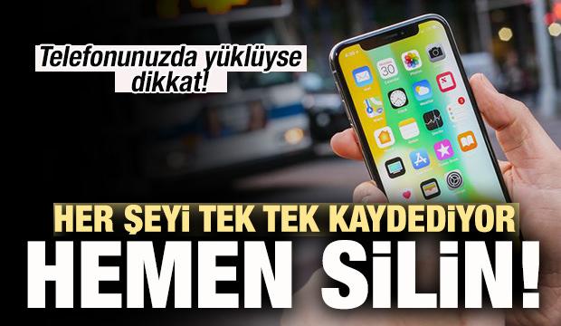 Telefonunuzda yüklüyse dikkat! Her şeyi kaydediyor