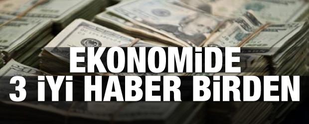 Ekonomide 3 iyi haber birden