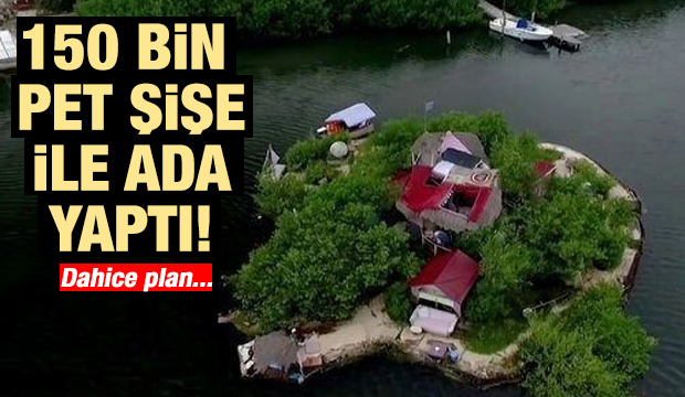 150 bin pet şişe kullanarak ada yaptı! Şimdi üzerinde yaşıyor… .