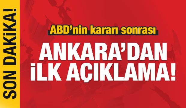 ABD'nin kararına Ankara'dan ilk tepki!