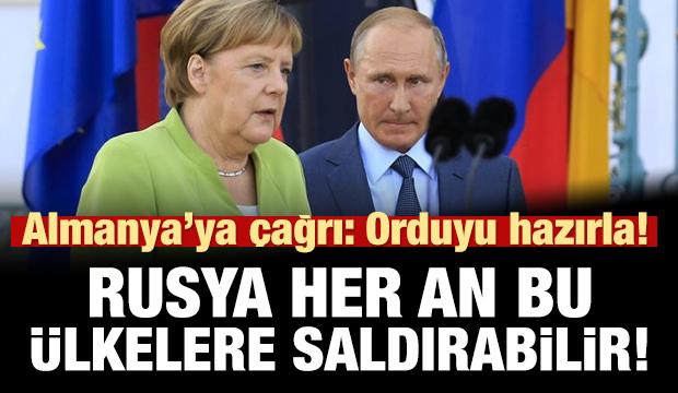 Almanya'ya çağrı: Orduyu hazırla! Rusya bu ülkelere saldırabilir!