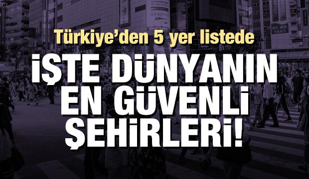 Dünyanın en güvenli şehirlerine Türkiye'den 5 yer!