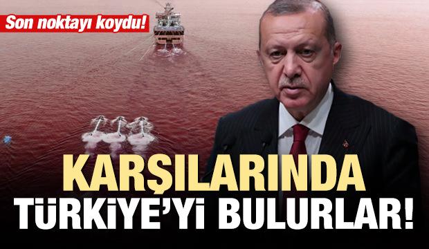 Erdoğan'dan Doğu Akdeniz açıklaması: Karşılarında Türkiye'yi bulurlar