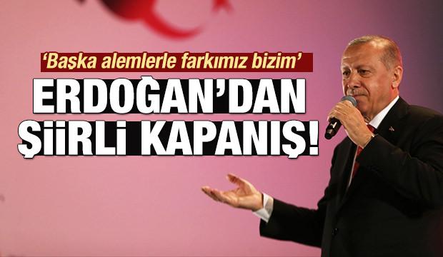 Erdoğan'dan şiirli kapanış: 'Başka alemlerle farkımız bizim'