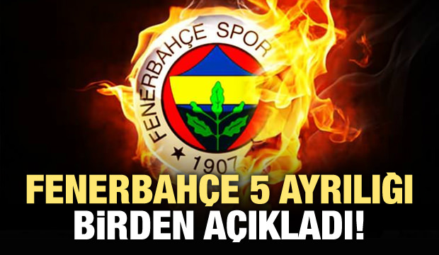 Fenerbahçe, 5 ayrılığı birden açıkladı!