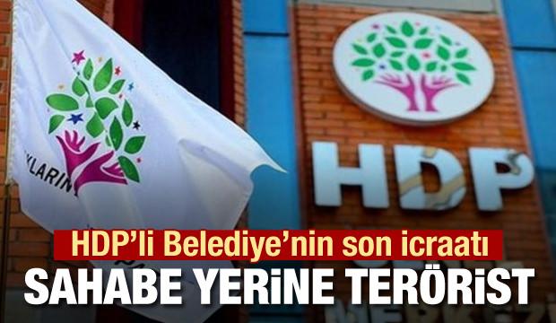 HDP'li belediyenin son icraatı! Sahabe yerine terörist ismi...