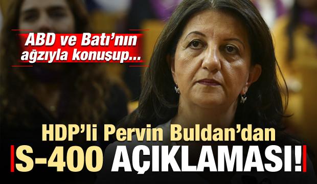 HDP'li Pervin Buldan'dan 'S-400' açıklaması! Bakın ne dedi...