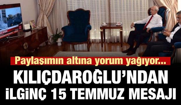 Kılıçdaroğlu'ndan tuhaf 15 Temmuz mesajı