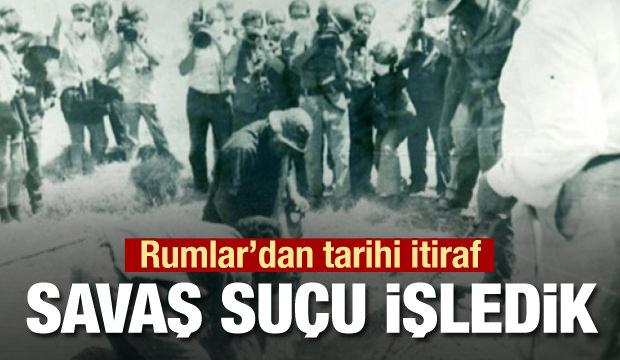 """Rumlardan """"Türkleri kurşuna dizdik"""" itirafı"""