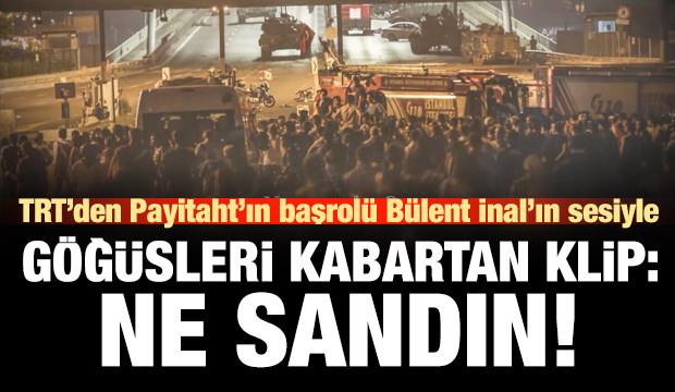 TRT'den gururlandıran 15 Temmuz klibi: Ne sandın!