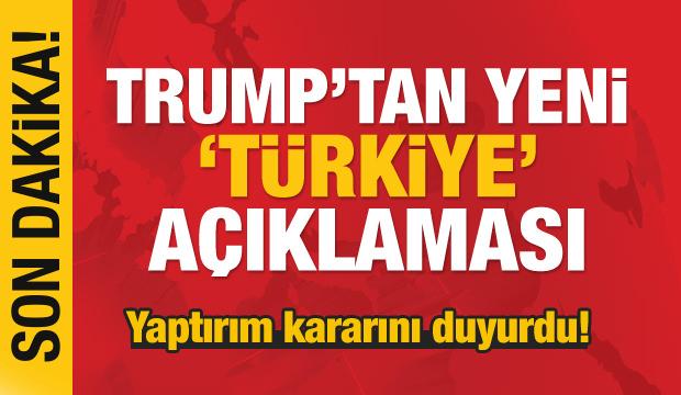 Trump'tan yeni 'Türkiye' açıklaması