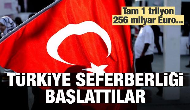 Türkiye'ye seferberlik başlattılar! 1 trilyon 256 milyar Euro....