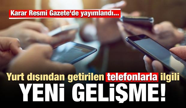 Yurt dışından telefon getirenler dikkat!