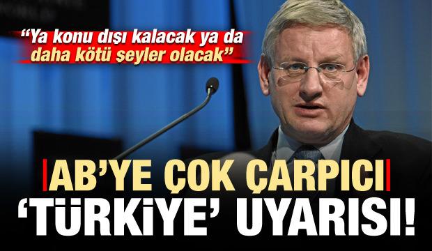 AB'ye Türkiye uyarısı: Ya konu dışı kalacak ya daha kötü şeyler olacak