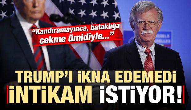 'Bolton, Trump'ı ikna edemedi, intikam almak istiyor'