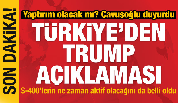 Türkiye'den Trump, S-400, F-35, NATO, Su-35 ve Rusya açıklaması
