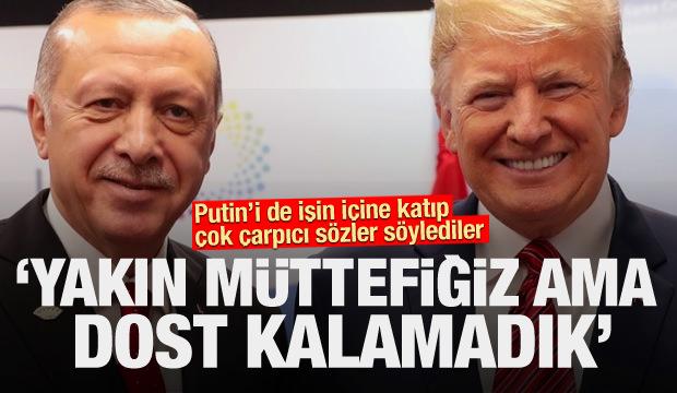 Putin'i de işin içine kattı ve.. 'Yakın müttefiğiz ama dost kalamadık'