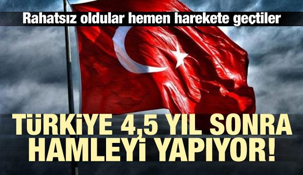 Türkiye 4,5 yıl sonra hamleyi yapıyor! Rahatsız oldular hemen harekete geçtiler