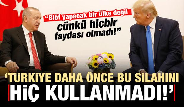 'Türkiye daha önce bu silahını hiç kullanmamıştı, Eğer ABD...'