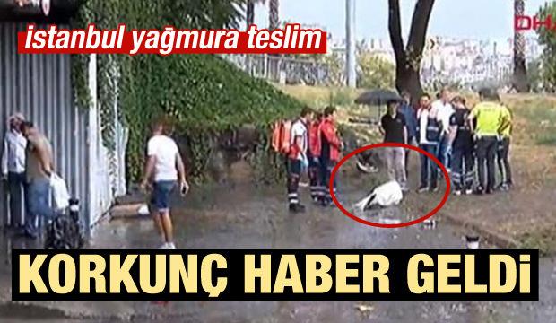 Korkunç haber geldi: İstanbul'da yağmur can aldı!