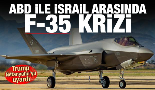 ABD ile İsrail arasında F-35 krizi! Trump, Netanyahu'yu bizzat uyardı