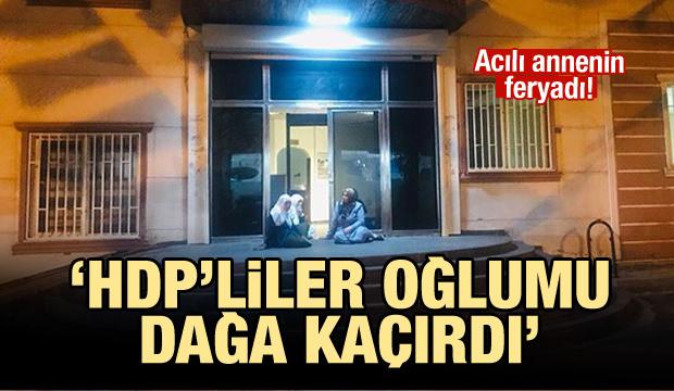Acılı annenin feryadı: HDP'liler oğlumu dağa kaçırdı