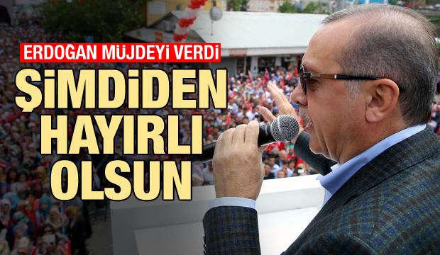 Cumhurbaşkanı Erdoğan müjdeyi verdi: Şimdiden hayırlı olsun