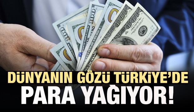 Dünyanın gözü Türkiye'de! Para yağıyor...