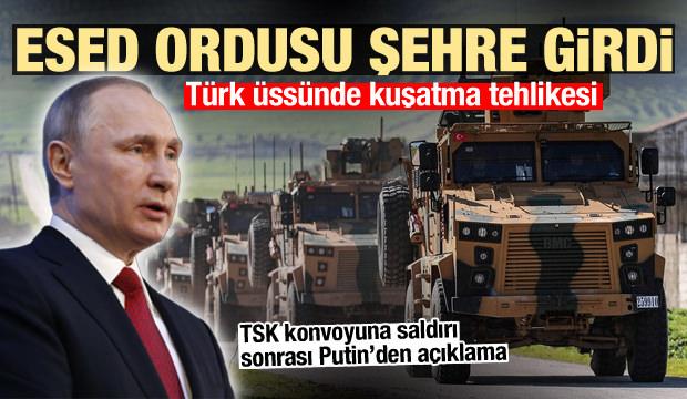 Esed ordusu kente girdi! TSK konvoyuna saldırı! Putin'den ilk açıklama