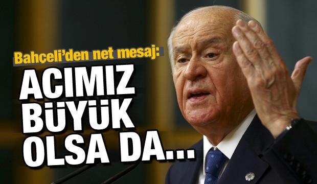 MHP lideri Bahçeli: Acımız büyük olsa da...