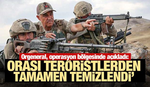 Orgeneral Çetin: 'Orası teröristlerden tamamen temizlendi'
