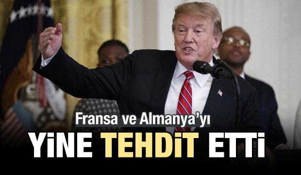 Trump Almanya ve Fransa'yı resmen tehdit etti